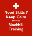 Need Skills ? Keep Calm and call Blackhill Training - Personalised Poster large