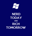 NERD TODAY AND RICH TOMORROW - Personalised Poster large