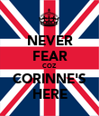 NEVER FEAR COZ CORINNE'S HERE - Personalised Poster large