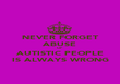 NEVER FORGET ABUSE OF AUTISTIC PEOPLE IS ALWAYS WRONG - Personalised Poster large