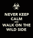 NEVER KEEP CALM AND WALK ON THE WILD SIDE - Personalised Poster large