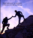 Never look down on someone  unless you are helping them up - Personalised Poster large