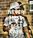 NEVER  MESS  WITH  THE BEST KAPIL - Personalised Poster large