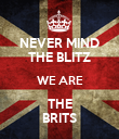 NEVER MIND THE BLITZ WE ARE THE BRITS - Personalised Poster large