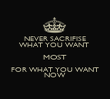 NEVER SACRIFISE WHAT YOU WANT  MOST FOR WHAT YOU WANT NOW  - Personalised Poster large