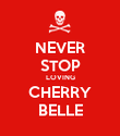 NEVER STOP LOVING CHERRY BELLE - Personalised Poster large