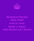 NEVERSAYNEVER I WILL FIGHT NEVER SAY NEVER MAKE IT RIGHT AND NEVER SAY NEVER - Personalised Poster large