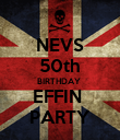 NEVS 50th BIRTHDAY  EFFIN  PARTY - Personalised Poster large