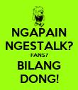 NGAPAIN NGESTALK? FANS? BILANG DONG! - Personalised Poster large