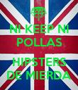NI KEEP NI POLLAS  HIPSTERS DE MIERDA - Personalised Poster large