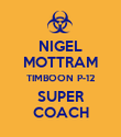 NIGEL MOTTRAM TIMBOON P-12 SUPER COACH - Personalised Poster large
