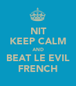 NIT KEEP CALM AND BEAT LE EVIL FRENCH - Personalised Poster large