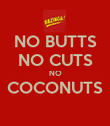 NO BUTTS NO CUTS NO COCONUTS  - Personalised Poster large
