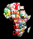 NO CHILD BORN TO DIE - Personalised Poster large