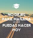 NO DEJES PARA MAÑANA LO QUE PUEDAS HACER HOY - Personalised Poster large