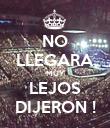 NO LLEGARA MUY LEJOS DIJERON ! - Personalised Poster large