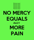NO MERCY EQUALS ALOT  MORE PAIN - Personalised Poster large
