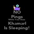 NO Pings While Your Boss Khamarl Is Sleeping! - Personalised Poster large