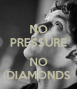 NO PRESSURE  NO DIAMONDS - Personalised Poster large