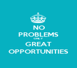 NO PROBLEMS ONLY GREAT OPPORTUNITIES - Personalised Poster large