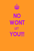 NO WONT LET  YOU!!!  - Personalised Poster large