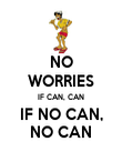 NO WORRIES IF CAN, CAN IF NO CAN, NO CAN - Personalised Poster large