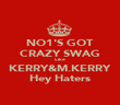 NO1'S GOT CRAZY SWAG Like KERRY&M.KERRY Hey Haters - Personalised Poster large