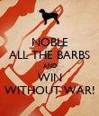 NOBLE ALL THE BARBS AND WIN WITHOUT WAR! - Personalised Poster large