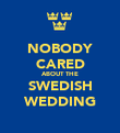 NOBODY CARED ABOUT THE SWEDISH WEDDING - Personalised Poster large