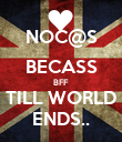 NOC@S BECASS BFF TILL WORLD ENDS.. - Personalised Poster large