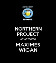 NORTHERN PROJECT \0/\0/\0/\0/ MAXIMES WIGAN - Personalised Poster large