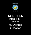 NORTHERN PROJECT BACK AT MAXIMES SHABBA - Personalised Poster large