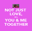 NOT JUST  LOVE, It's YOU & ME TOGETHER - Personalised Poster large
