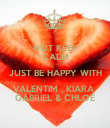 NOT KEEP CALM JUST BE HAPPY WITH VALENTIM , KIARA  GABRIEL & CHLOÉ - Personalised Poster large