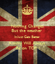 Nothing Changes But the weather  It Just Gets Better  Kimmy Will Always  Be on TOP ! - Personalised Poster large