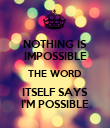 NOTHING IS IMPOSSIBLE THE WORD ITSELF SAYS I'M POSSIBLE - Personalised Poster large