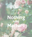 Nothing Really Matters  - Personalised Poster large