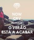 NOW CRY PORQUE  O VERÃO ESTÁ A ACABAR - Personalised Poster large