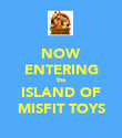 NOW ENTERING the ISLAND OF MISFIT TOYS - Personalised Poster large