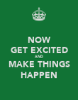 NOW GET EXCITED AND MAKE THINGS HAPPEN - Personalised Poster large
