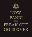 NOW PANIC AND  FREAK OUT GG IS OVER - Personalised Poster large