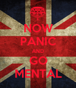 NOW PANIC AND GO MENTAL - Personalised Poster large