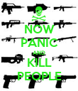 NOW PANIC AND KILL PEOPLE - Personalised Poster large