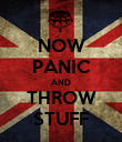 NOW PANIC AND THROW STUFF - Personalised Poster large