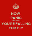 NOW  PANIC BECAUSE YOU'RE FALLING FOR HIM - Personalised Poster large
