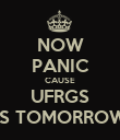 NOW PANIC CAUSE UFRGS IS TOMORROW - Personalised Poster large