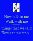 Now talk to me Walk with me I know these... things that we said How can we stop... - Personalised Poster large