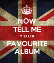 NOW TELL ME Y O U R FAVOURITE ALBUM - Personalised Poster large