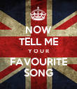 NOW TELL ME Y O U R FAVOURITE SONG - Personalised Poster large