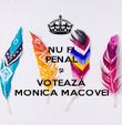 NU FI PENAL ȘI VOTEAZĂ MONICA MACOVEI - Personalised Poster large